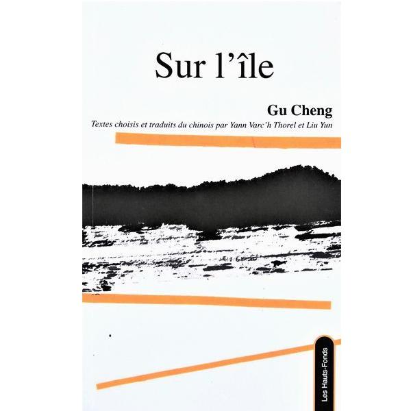 Sur l'île - Gu Cheng - éd. Les Hauts-Fonds avril 2021