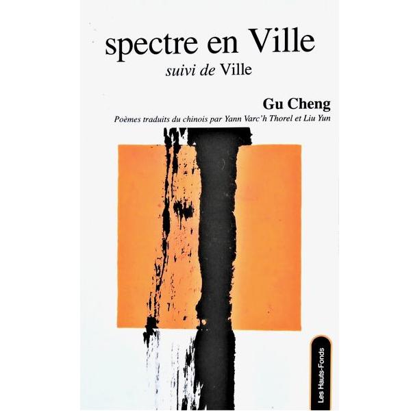 spectre en ville - Gu Cheng - éd. Les Hauts-Fonds avril 2021